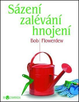 Sázení zalévání hnojení - Biozahrada - Bob Flowerdew