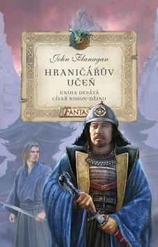 Hraničářův učeň Císař Nihon-džinu - Kniha desátá - John Flanagan