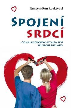 Spojení srdcí - Odhalte duchovní tajemství skutečné intimity - Nancy Rockey; Ron Rockey