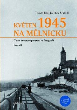 Květen 1945 na Mělnicku - České květnové povstání ve fotografii, svazek II. - Dalibor Státník; Tomáš Jakl