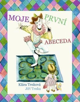 Moje první abeceda - Klára Trnková; Jiří Trnka