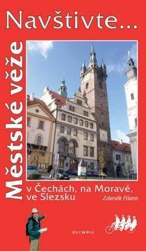 Městské věže - v Čechách, na Moravě, ve Slezsku - Zdeněk Fišera