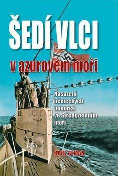 Šedí vlci v azurovém moři - Nysazení německých ponorek ve Středozemním moři - Karl Alman