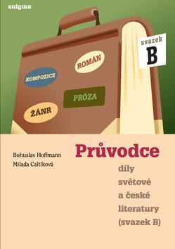 Průvodce díly světové a české literatury - Svazek B, Román, Kompozice, Žánr, Próza - Bohuslav Hoffmann; Milada Caltíková
