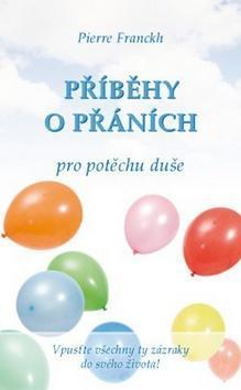 Příběhy o přáních pro potěchu duše - Pierre Franckh