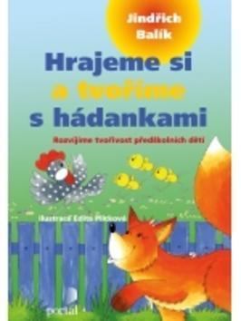Hrajeme si a tvoříme s hádankami - Rozvíjíme tvořivost předškolních dětí - Jindřich Balík