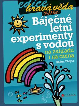 Báječné letní experimenty s vodou - na zahradu i na doma - Radek Chajda