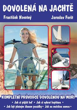 Dovolená na jachtě - Kompletní průvodce dovolenou na moři - František Novotný; Jaroslav Foršt