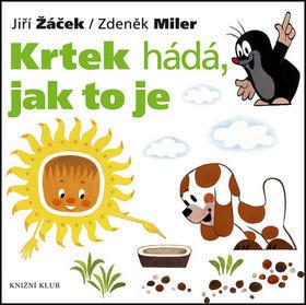 Krtek hádá, jak to je - Jiří Žáček; Zdeněk Miler