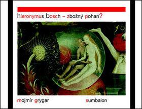 Hieronymus Bosch - zbožný pohan? - Mojmír Grygar