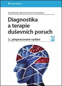 Diagnostika a terapie duševních poruch - Karel Dušek; Alena Večeřová-Procházková