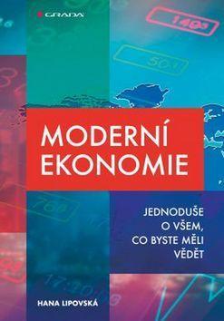 Moderní ekonomie - Jednoduše o všem, co byste měli vědět - Hana Lipovská