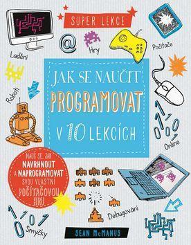 Jak se naučit programovat v 10 lekcích - Sean McManus