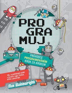 Programuj - Průvodce programování krok za krokem - Max Wainewright