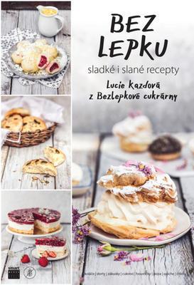 Bez lepku - sladké i slané recepty - Lucie Kazdová