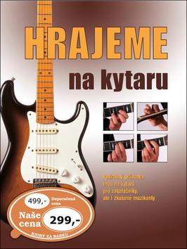 Hrajeme na kytaru - Podrobný průvodce hrou na kytaru pro začátečníky, ale i zkušené muzikanty