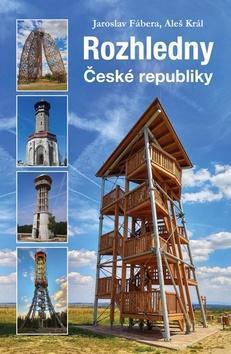 Rozhledny České republiky - Jaroslav Fábera; Aleš Král