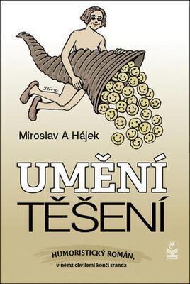 Umění těšení - Humoristický román, v němž chvílemi končí sranda - Miroslav Hájek