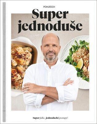 Super jednoduše - Super jídla, jednoduché postupy! - Zdeněk Pohlreich