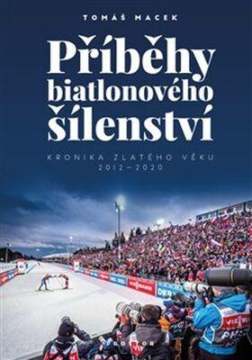 Příběhy biatlonového šílenství - Kronika zlatého věku 2012-2020 - Tomáš Macek