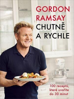Gordon Ramsay Chutně a rychle - 100 receptů, které uvaříte do 30 minut - Gordon Ramsay
