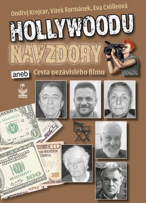 Hollywoodu navzdory - aneb Cesta nezávislého filmu - Ondřej Krejcar; Vítek Formánek; Eva Csölleová