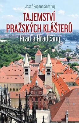 Tajemství pražských klášterů - Hrad a Hradčany - Josef Pepson Snětivý